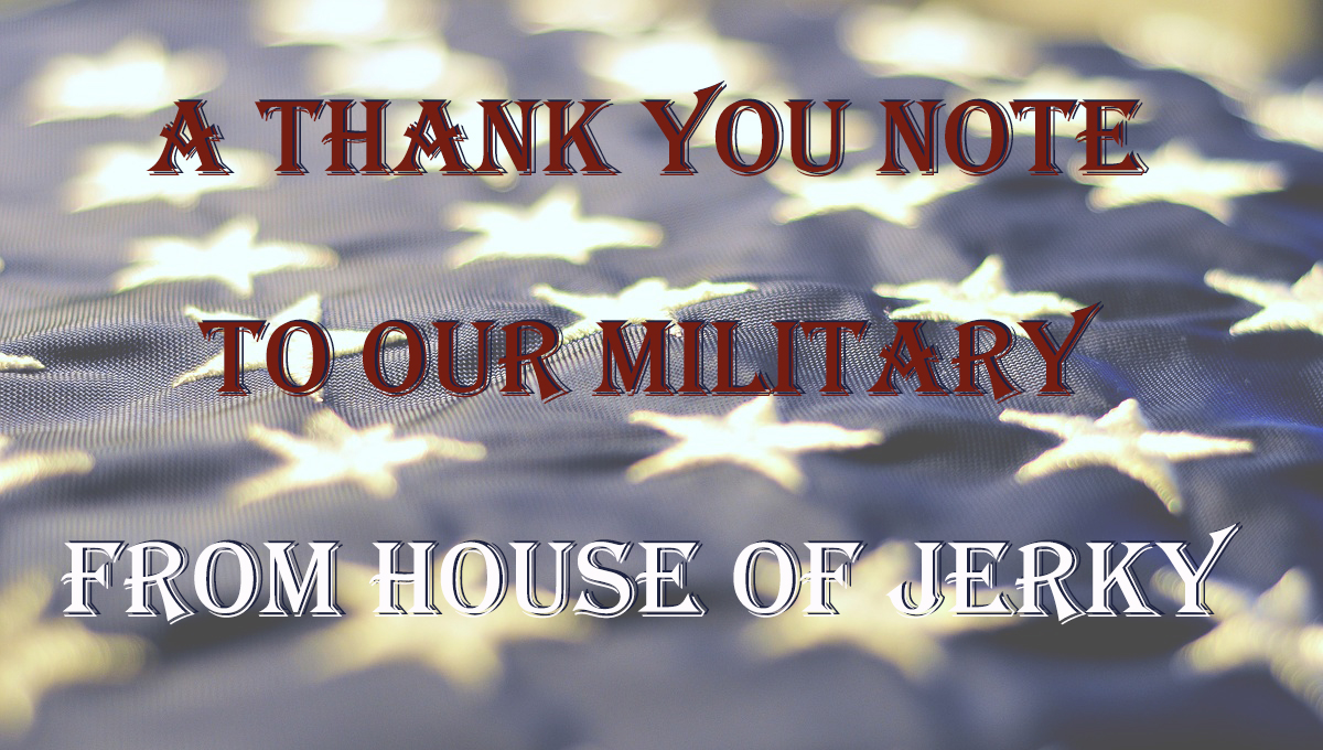 Words A Thank You Note To Our Military From House of Jerky with a flag background