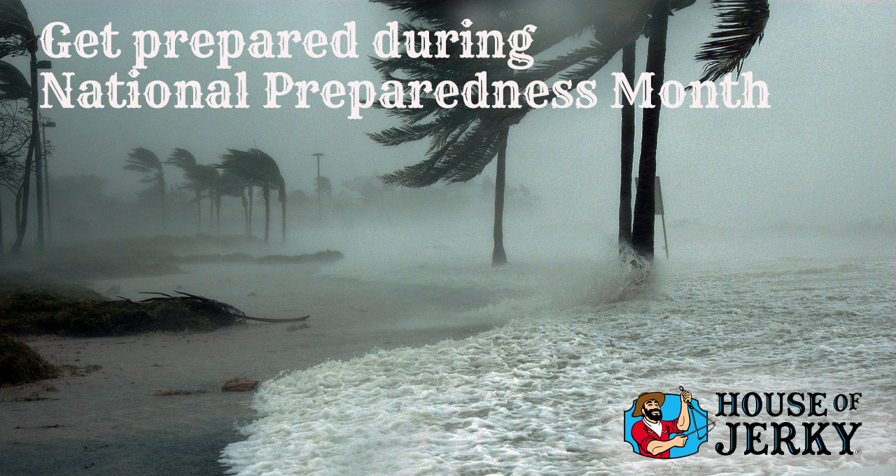 The words Get prepared during National Preparedness Month on the left with the House of Jerky logo in the lower right and the background is a beach with a storm