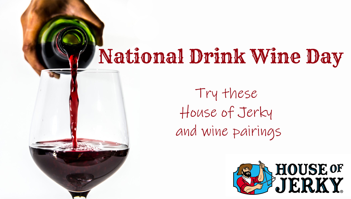 The words National Drink Wine Day at the top with Try these House of Jerky and wine pairings underneath it. On the left hand side is a hand pouring red wine into a glass and the bottom right is the House of Jerky logo