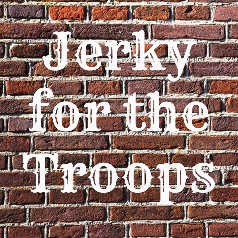 the words jerky for the troops on brick background